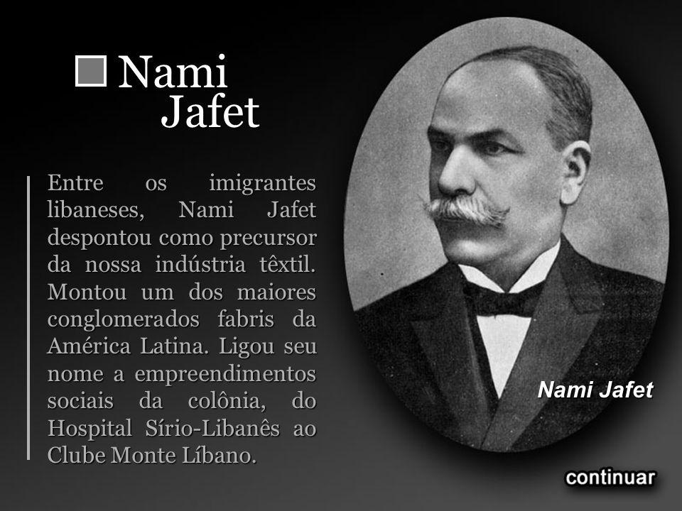 NamiJafet Entre os imigrantes libaneses, Nami Jafet despontou como precursor da nossa indústria têxtil. Montou um dos maiores conglomerados fabris da