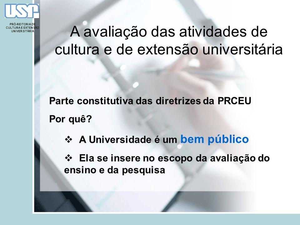 PRÓ-REITORIA DE CULTURA E EXTENSÃO UNIVERSITÁRIA A avaliação das atividades de cultura e de extensão universitária Parte constitutiva das diretrizes d