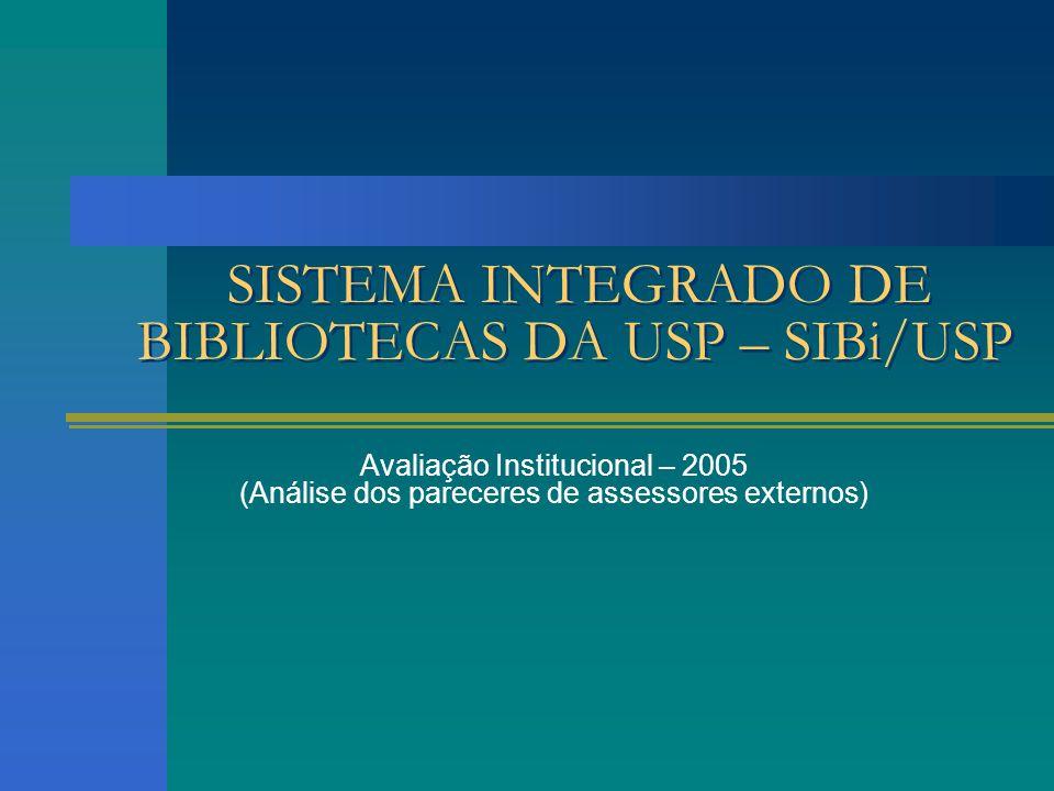SISTEMA INTEGRADO DE BIBLIOTECAS DA USP – SIBi/USP Avaliação Institucional – 2005 (Análise dos pareceres de assessores externos)