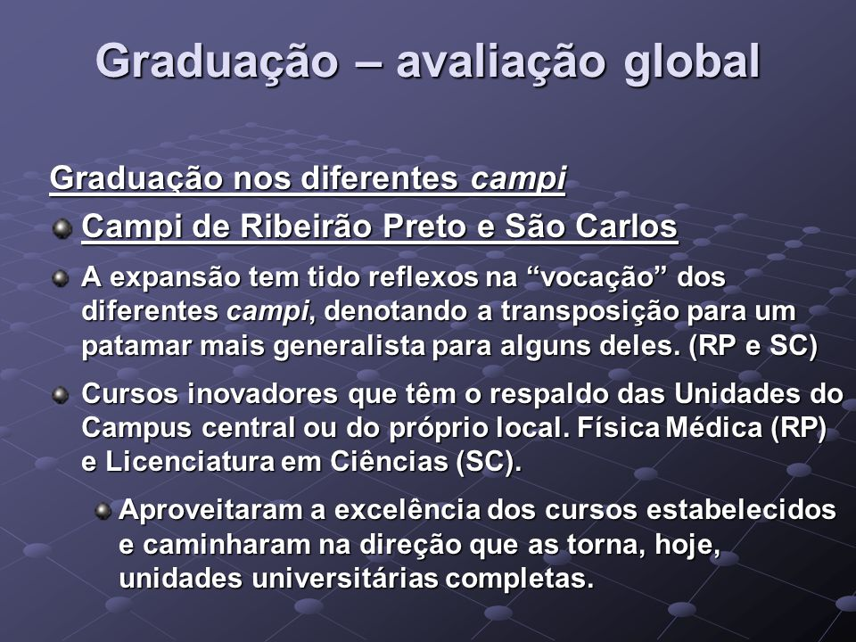 Graduação – avaliação global Graduação nos diferentes campi Campi de Ribeirão Preto e São Carlos A expansão tem tido reflexos na vocação dos diferente
