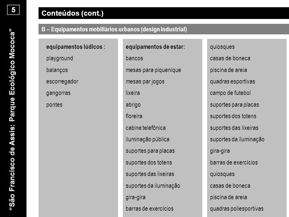 B – Equipamentos mobiliários urbanos (design industrial) Conteúdos (cont.) equipamentos de estar: bancos mesas para piquenique mesas par jogos lixeira