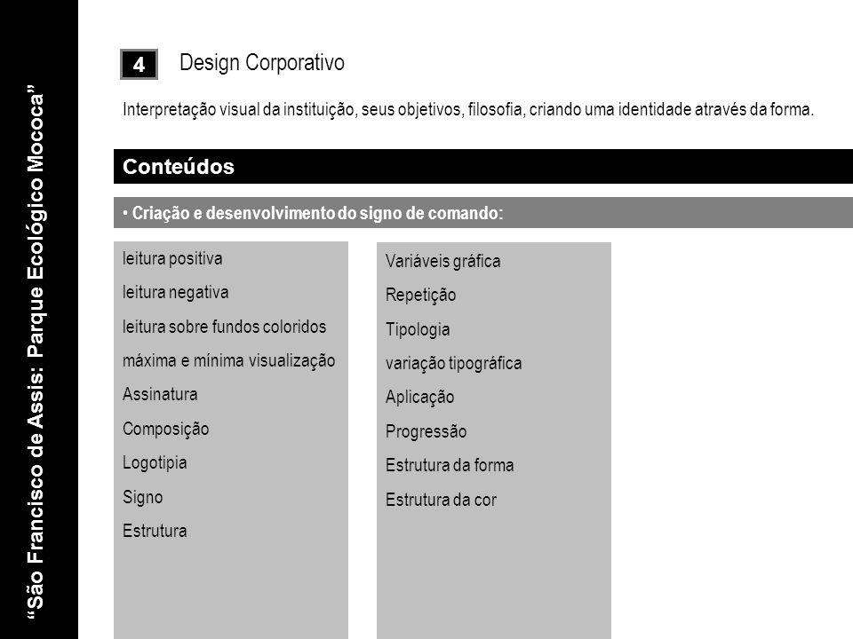 4 Design Corporativo Interpretação visual da instituição, seus objetivos, filosofia, criando uma identidade através da forma. Criação e desenvolviment