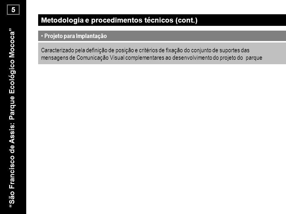 5 Projeto para Implantação Metodologia e procedimentos técnicos (cont.) Caracterizado pela definição de posição e critérios de fixação do conjunto de