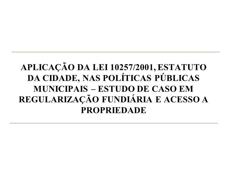 APLICAÇÃO DA LEI 10257/2001, ESTATUTO DA CIDADE, NAS POLÍTICAS PÚBLICAS MUNICIPAIS – ESTUDO DE CASO EM REGULARIZAÇÃO FUNDIÁRIA E ACESSO A PROPRIEDADE