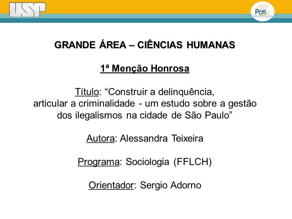 GRANDE ÁREA – CIÊNCIAS HUMANAS 1ª Menção Honrosa Título: Construir a delinquência, articular a criminalidade - um estudo sobre a gestão dos ilegalismo