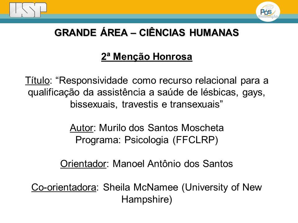 GRANDE ÁREA – CIÊNCIAS HUMANAS 2ª Menção Honrosa Título: Responsividade como recurso relacional para a qualificação da assistência a saúde de lésbicas