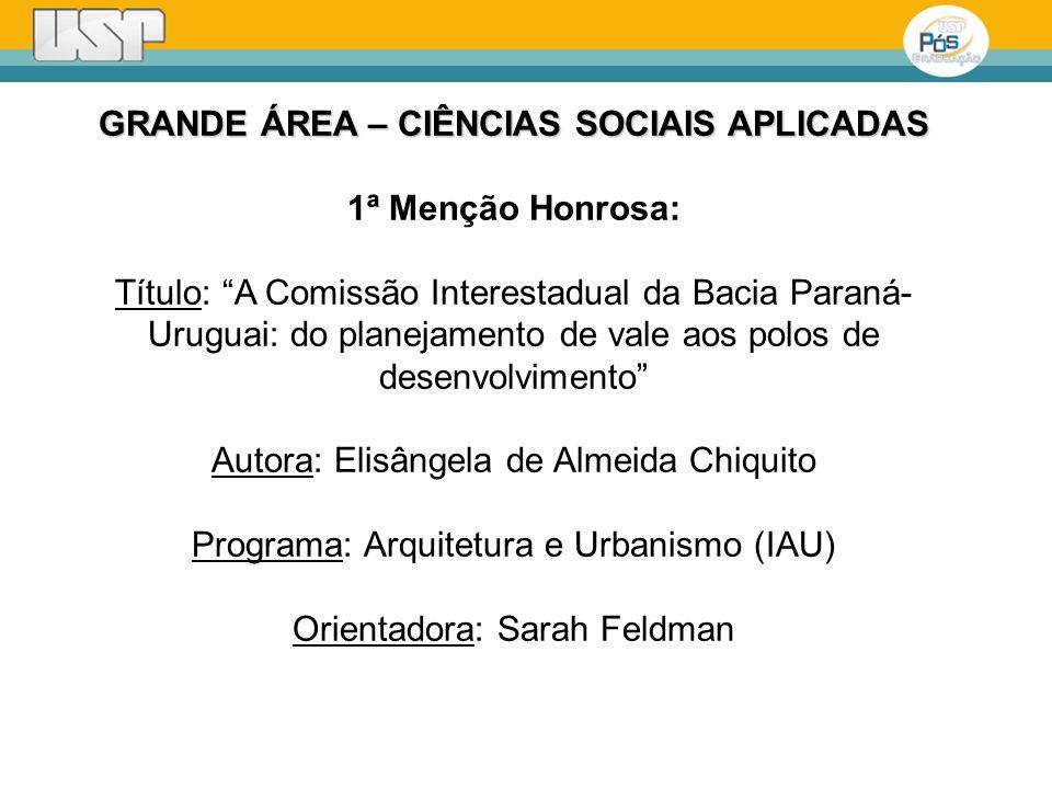 GRANDE ÁREA – CIÊNCIAS SOCIAIS APLICADAS 1ª Menção Honrosa: Título: A Comissão Interestadual da Bacia Paraná- Uruguai: do planejamento de vale aos pol