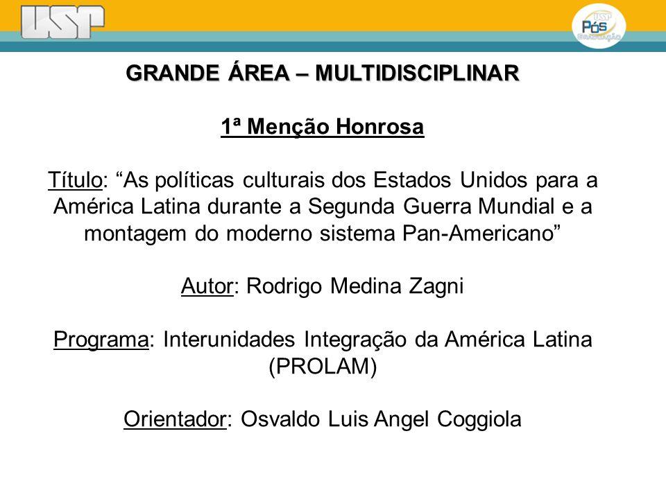 GRANDE ÁREA – MULTIDISCIPLINAR 1ª Menção Honrosa Título: As políticas culturais dos Estados Unidos para a América Latina durante a Segunda Guerra Mund