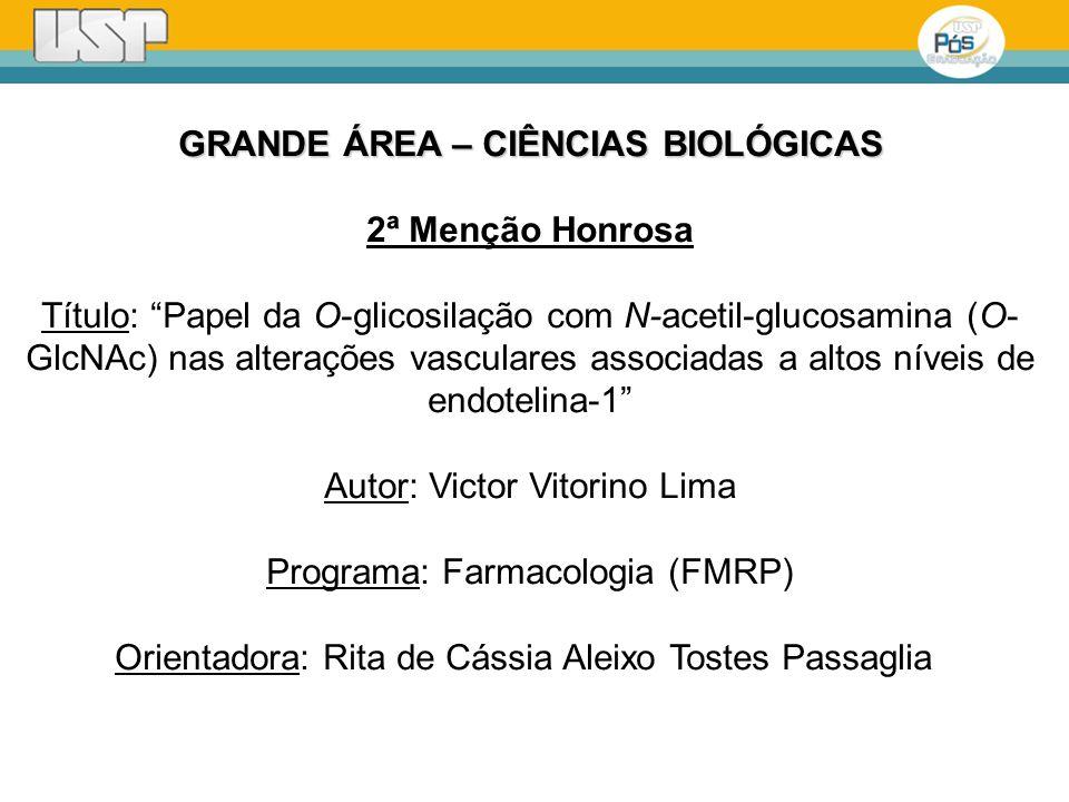 GRANDE ÁREA – CIÊNCIAS BIOLÓGICAS 2ª Menção Honrosa Título: Papel da O-glicosilação com N-acetil-glucosamina (O- GlcNAc) nas alterações vasculares ass