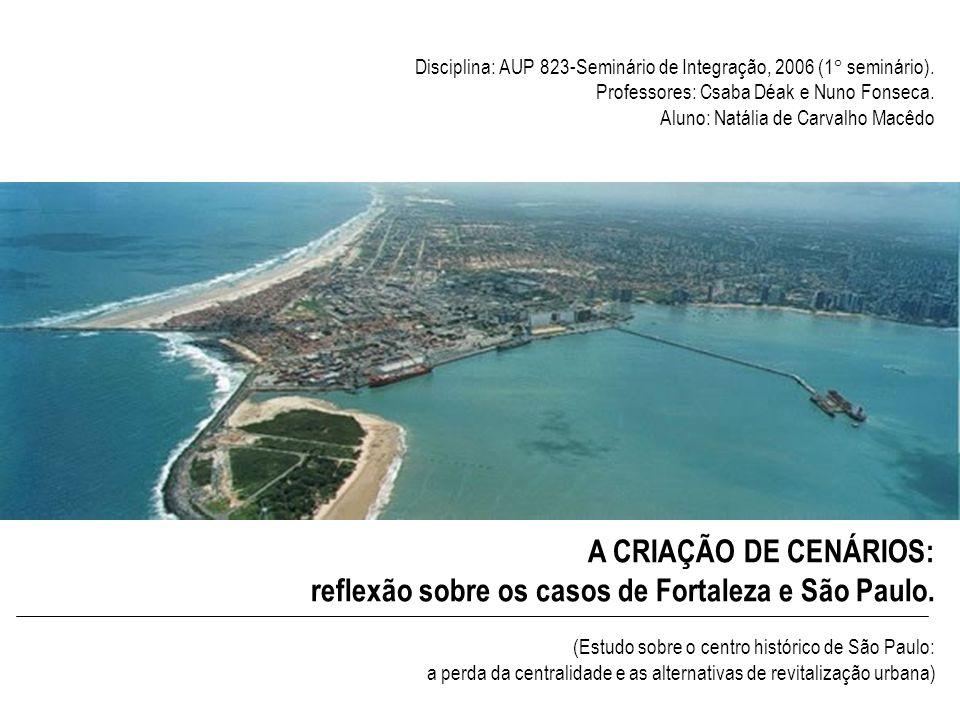 A CRIAÇÃO DE CENÁRIOS: reflexão sobre os casos de Fortaleza e São Paulo. (Estudo sobre o centro histórico de São Paulo: a perda da centralidade e as a