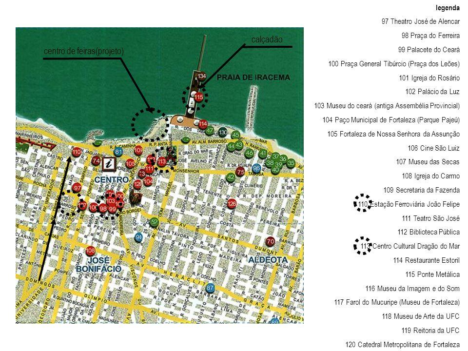 legenda 97 Theatro José de Alencar 98 Praça do Ferreira 99 Palacete do Ceará 100 Praça General Tibúrcio (Praça dos Leões) 101 Igreja do Rosário 102 Pa
