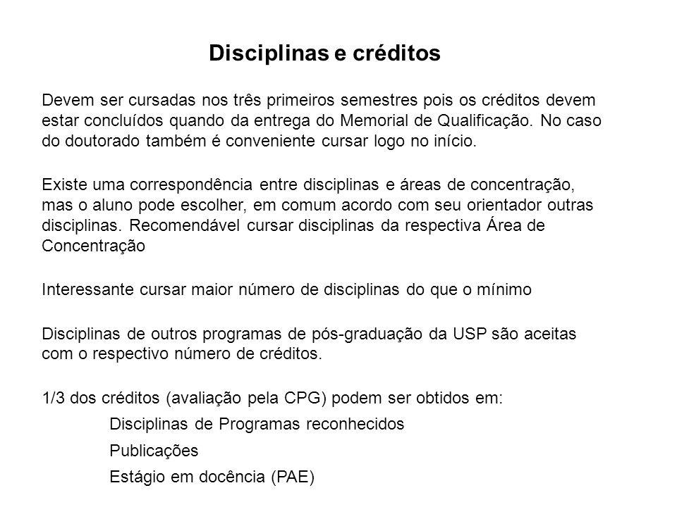 Disciplinas e créditos Devem ser cursadas nos três primeiros semestres pois os créditos devem estar concluídos quando da entrega do Memorial de Qualif