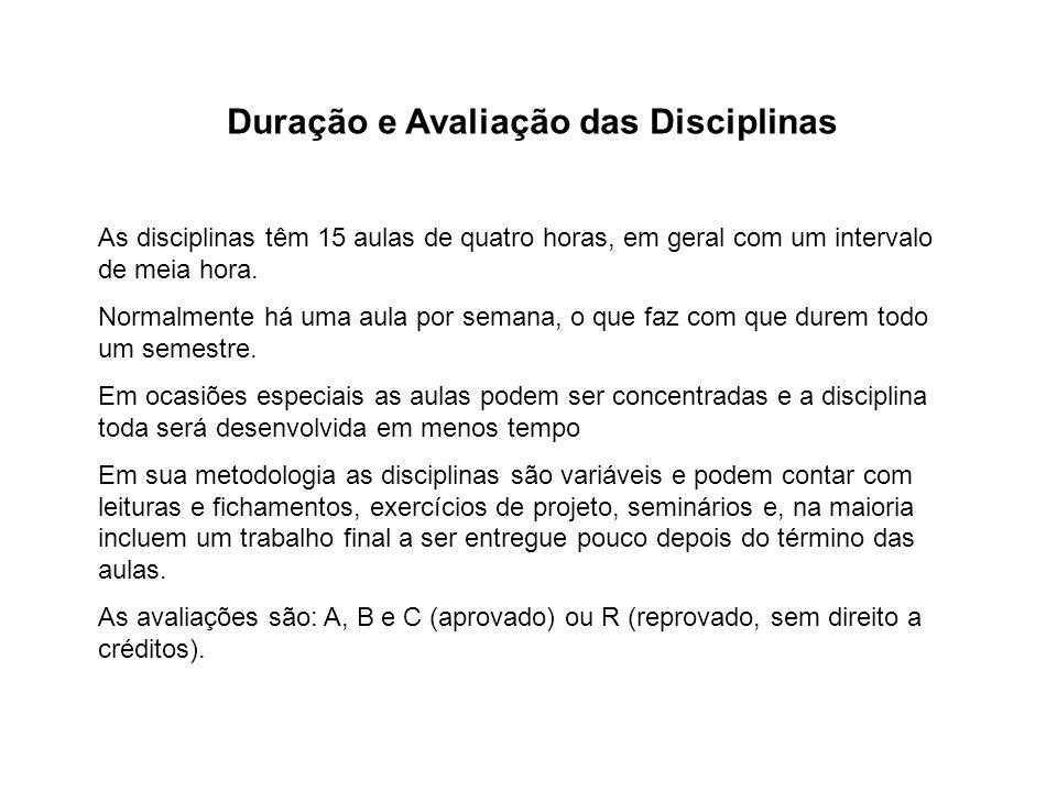 Duração e Avaliação das Disciplinas As disciplinas têm 15 aulas de quatro horas, em geral com um intervalo de meia hora. Normalmente há uma aula por s