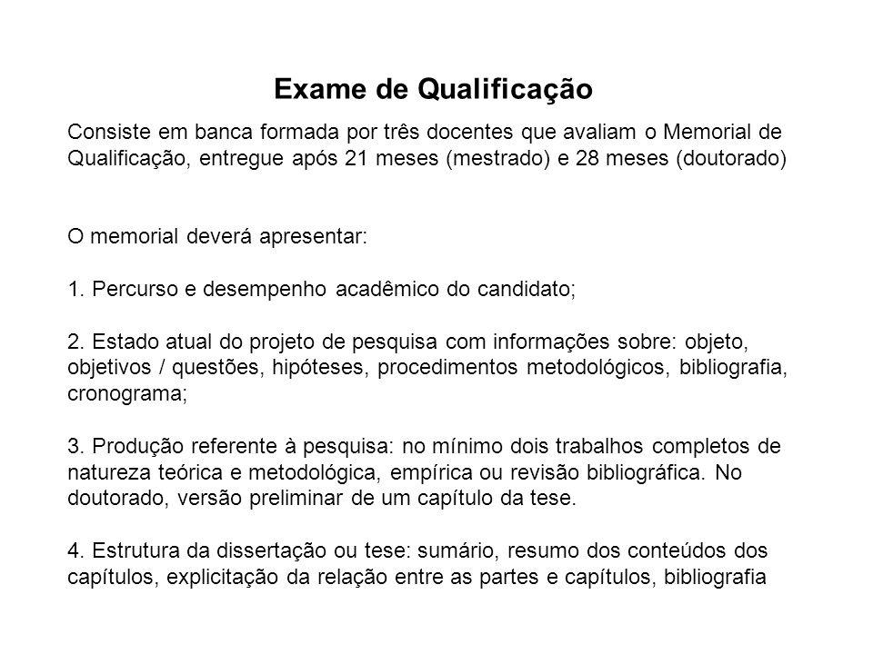 Exame de Qualificação Consiste em banca formada por três docentes que avaliam o Memorial de Qualificação, entregue após 21 meses (mestrado) e 28 meses