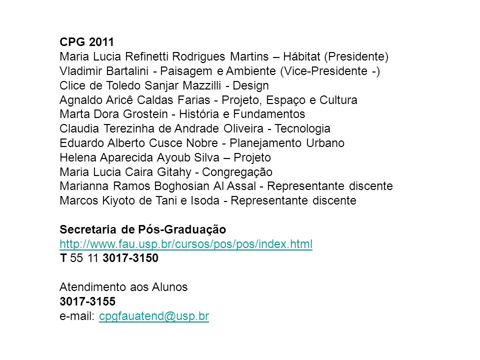 CPG 2011 Maria Lucia Refinetti Rodrigues Martins – Hábitat (Presidente) Vladimir Bartalini - Paisagem e Ambiente (Vice-Presidente -) Clice de Toledo S