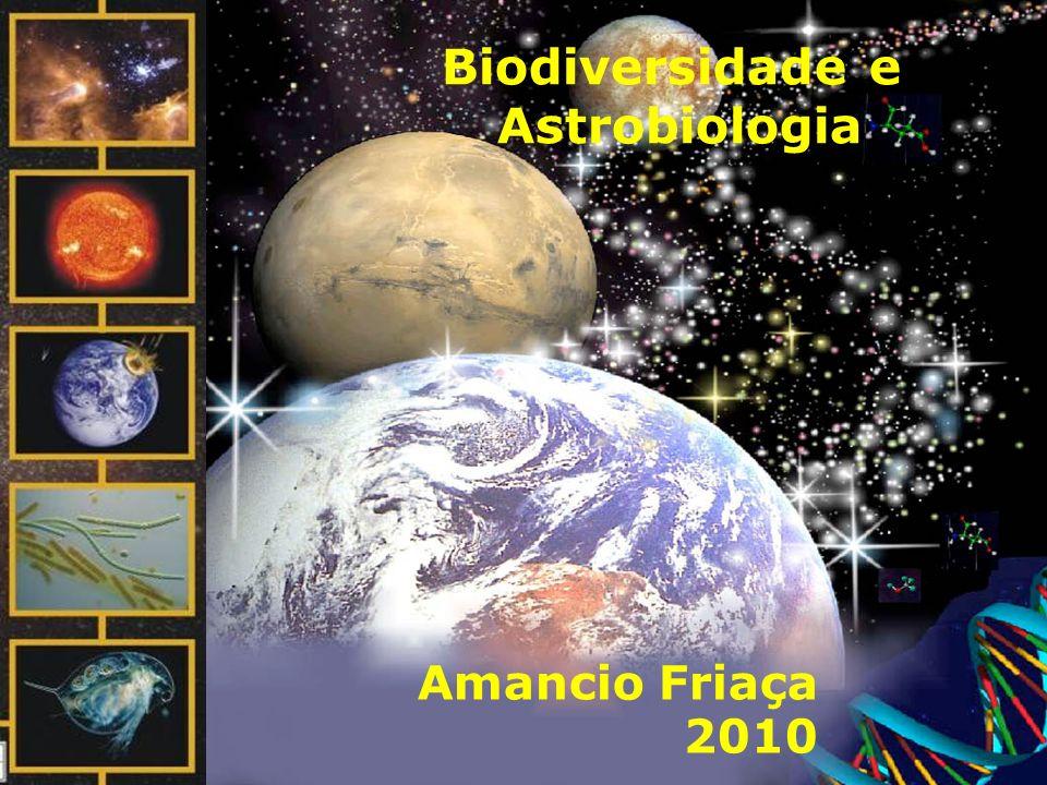 Biodiversidade e Astrobiologia Amancio Friaça 2010