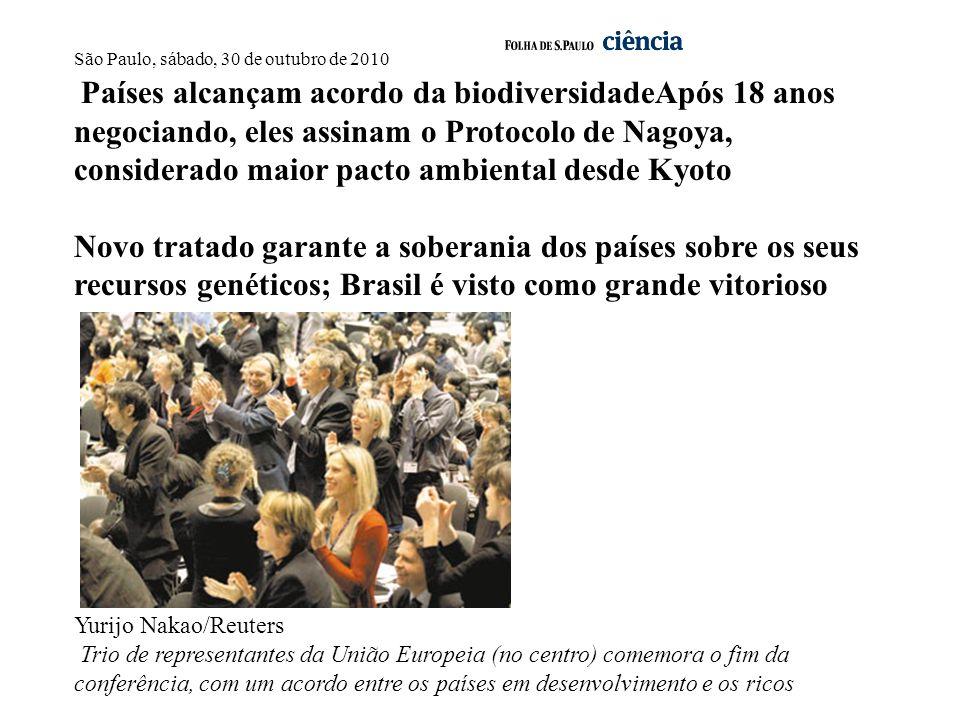 São Paulo, sábado, 30 de outubro de 2010 Países alcançam acordo da biodiversidadeApós 18 anos negociando, eles assinam o Protocolo de Nagoya, considerado maior pacto ambiental desde Kyoto Novo tratado garante a soberania dos países sobre os seus recursos genéticos; Brasil é visto como grande vitorioso Yurijo Nakao/Reuters Trio de representantes da União Europeia (no centro) comemora o fim da conferência, com um acordo entre os países em desenvolvimento e os ricos