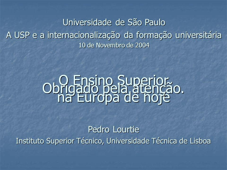 O Ensino Superior na Europa de hoje Universidade de São Paulo A USP e a internacionalização da formação universitária 10 de Novembro de 2004 Pedro Lourtie Instituto Superior Técnico, Universidade Técnica de Lisboa Obrigado pela atenção.