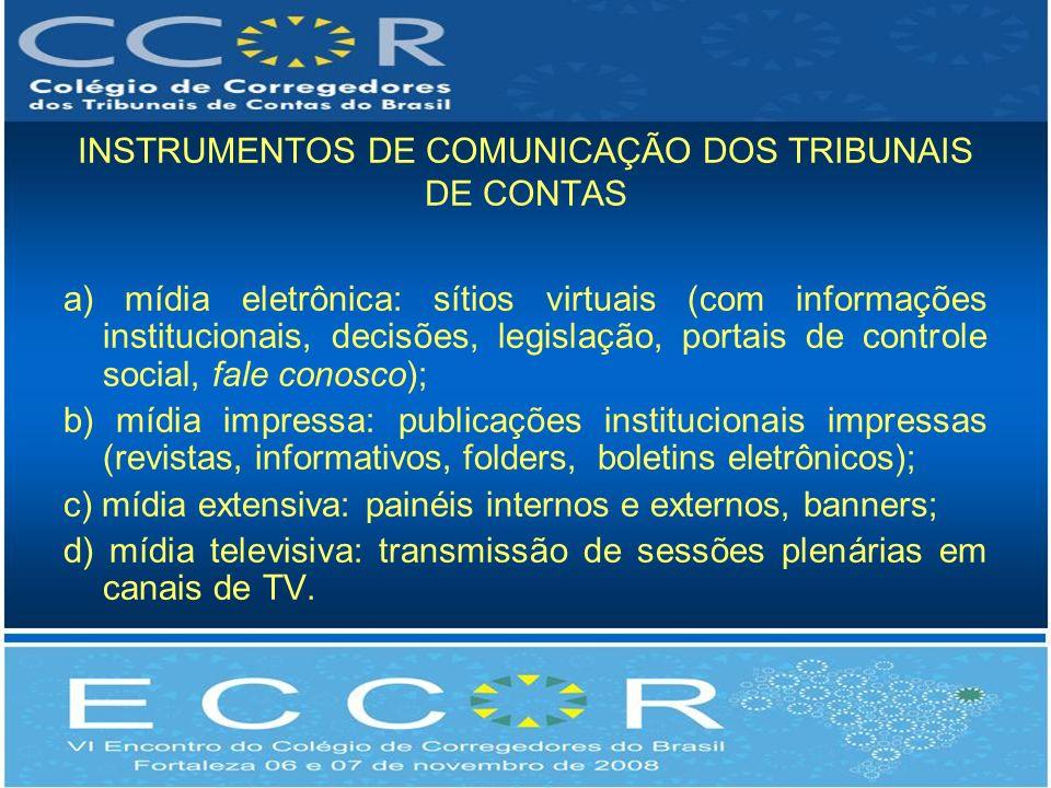 INSTRUMENTOS DE COMUNICAÇÃO DOS TRIBUNAIS DE CONTAS a) mídia eletrônica: sítios virtuais (com informações institucionais, decisões, legislação, portai