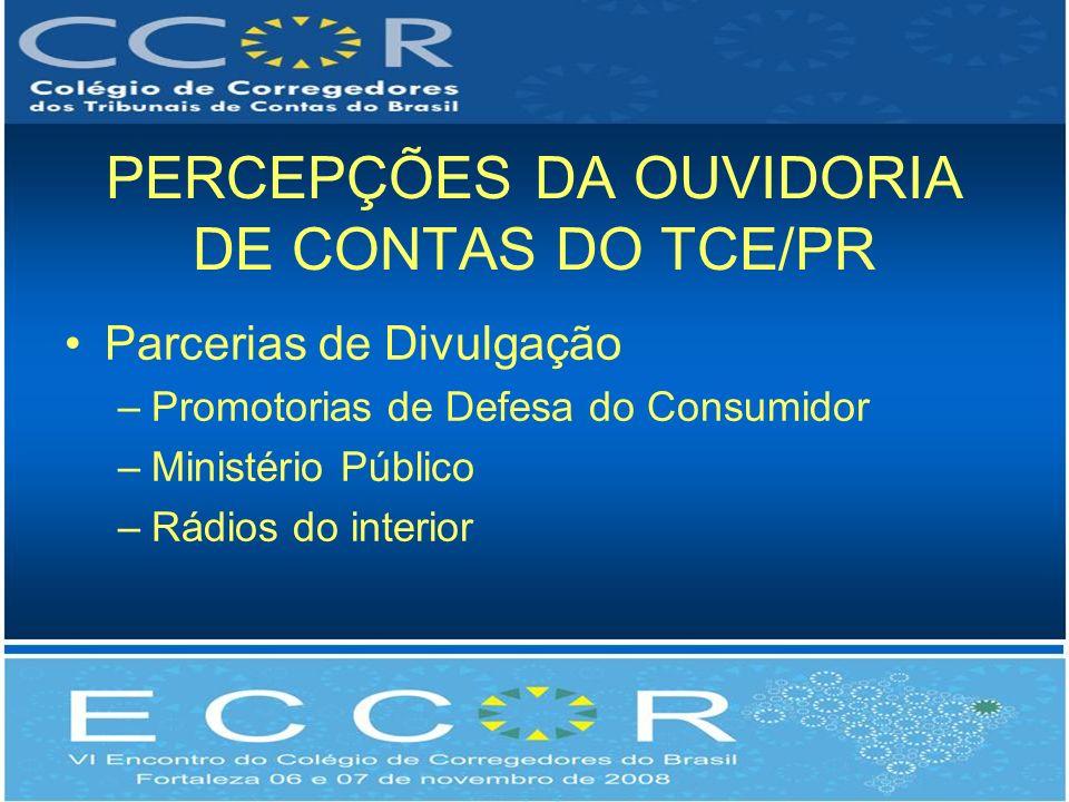 PERCEPÇÕES DA OUVIDORIA DE CONTAS DO TCE/PR Parcerias de Divulgação –Promotorias de Defesa do Consumidor –Ministério Público –Rádios do interior