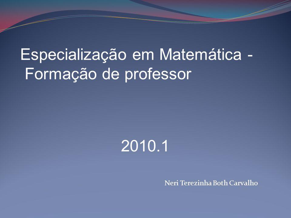 Neri Terezinha Both Carvalho Especialização em Matemática - Formação de professor 2010.1