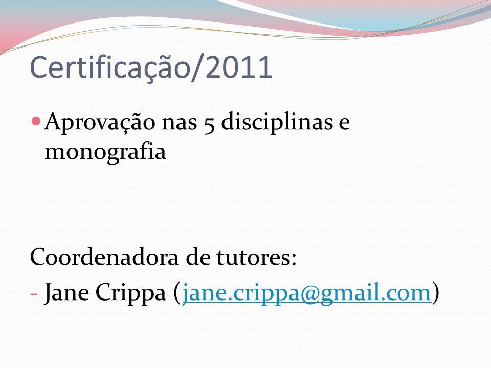 Certificação/2011 Aprovação nas 5 disciplinas e monografia Coordenadora de tutores: - Jane Crippa (jane.crippa@gmail.com)jane.crippa@gmail.com
