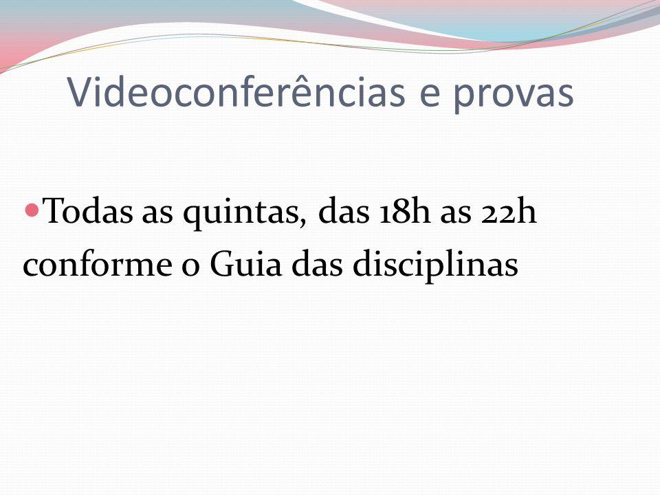 Videoconferências e provas Todas as quintas, das 18h as 22h conforme o Guia das disciplinas