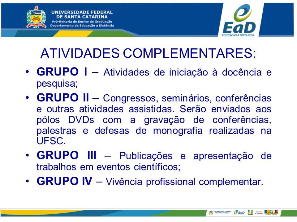 ATIVIDADES COMPLEMENTARES: GRUPO I – Atividades de iniciação à docência e pesquisa; GRUPO II – Congressos, seminários, conferências e outras atividades assistidas.