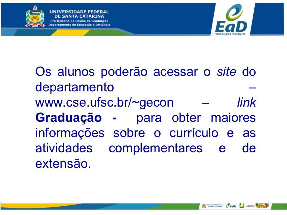Os alunos poderão acessar o site do departamento – www.cse.ufsc.br/~gecon – link Graduação - para obter maiores informações sobre o currículo e as atividades complementares e de extensão.