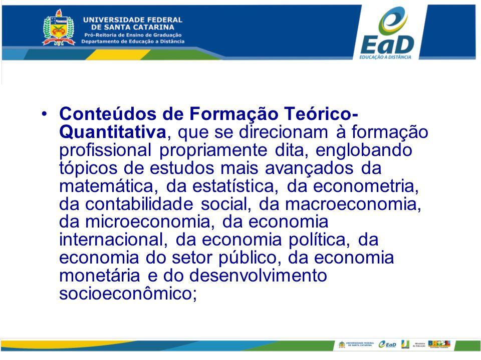 Conteúdos de Formação Histórica, que possibilitem ao aluno construir uma base cultural indispensável à expressão de um posicionamento reflexivo, crítico e comparativo, englobando a história do pensamento econômico, a história econômica geral, a formação econômica do Brasil e a economia brasileira contemporânea;