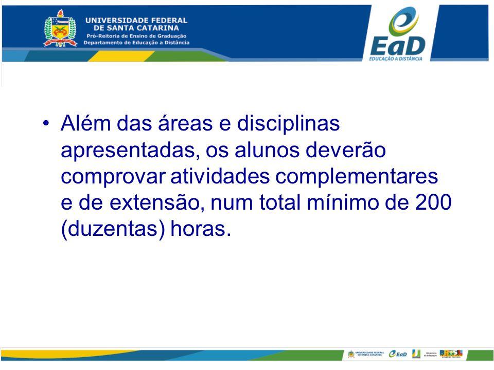 Além das áreas e disciplinas apresentadas, os alunos deverão comprovar atividades complementares e de extensão, num total mínimo de 200 (duzentas) horas.