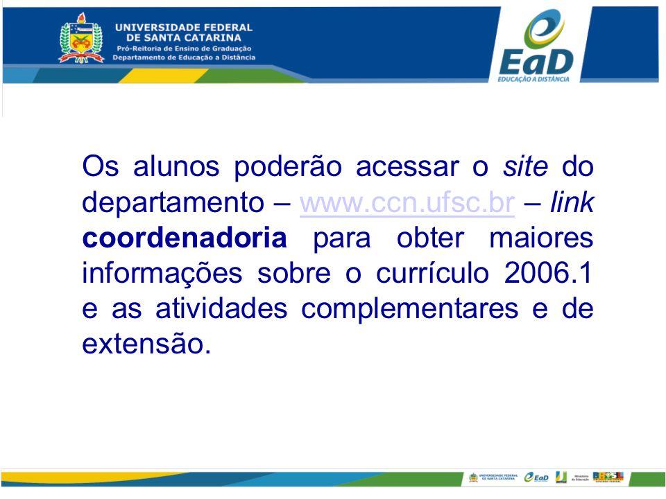 Os alunos poderão acessar o site do departamento – www.ccn.ufsc.br – link coordenadoria para obter maiores informações sobre o currículo 2006.1 e as a