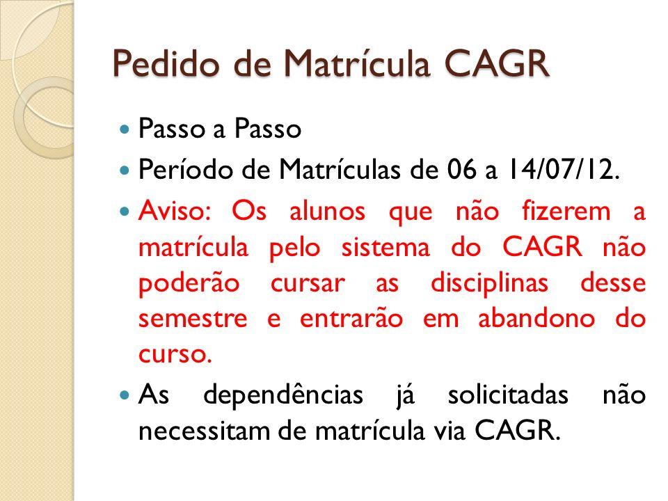 Pedido de Matrícula CAGR Passo a Passo Período de Matrículas de 06 a 14/07/12. Aviso: Os alunos que não fizerem a matrícula pelo sistema do CAGR não p