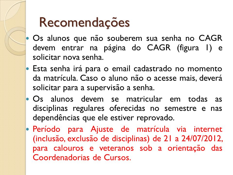 Recomendações Os alunos que não souberem sua senha no CAGR devem entrar na página do CAGR (figura 1) e solicitar nova senha. Esta senha irá para o ema