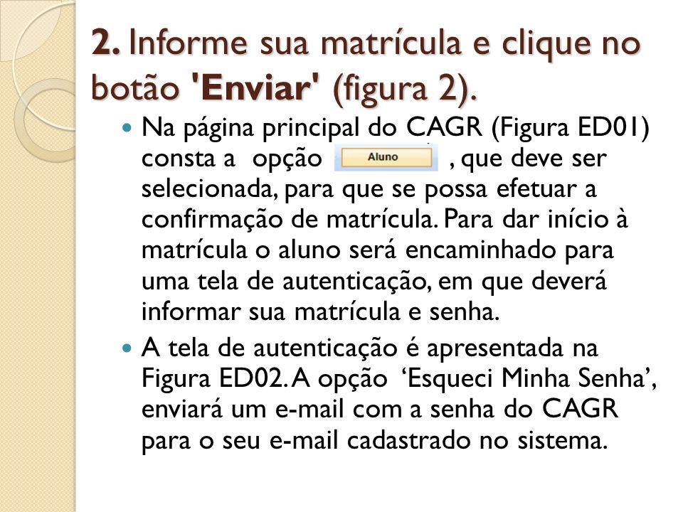 2. Informe sua matrícula e clique no botão 'Enviar' (figura 2). Na página principal do CAGR (Figura ED01) consta a opção, que deve ser selecionada, pa