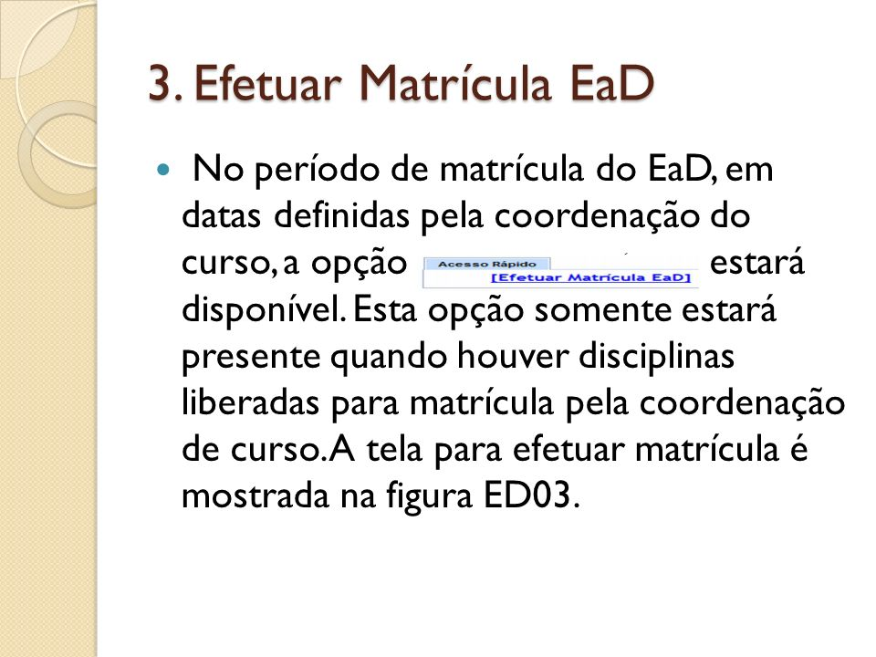 3. Efetuar Matrícula EaD No período de matrícula do EaD, em datas definidas pela coordenação do curso, a opção estará disponível. Esta opção somente e
