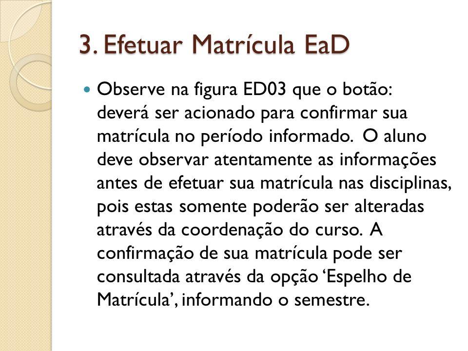 Observe na figura ED03 que o botão: deverá ser acionado para confirmar sua matrícula no período informado. O aluno deve observar atentamente as inform