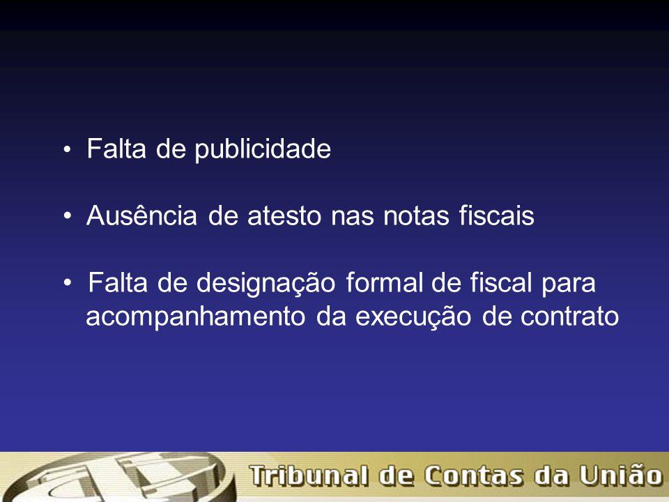 Falta de publicidade Ausência de atesto nas notas fiscais Falta de designação formal de fiscal para acompanhamento da execução de contrato