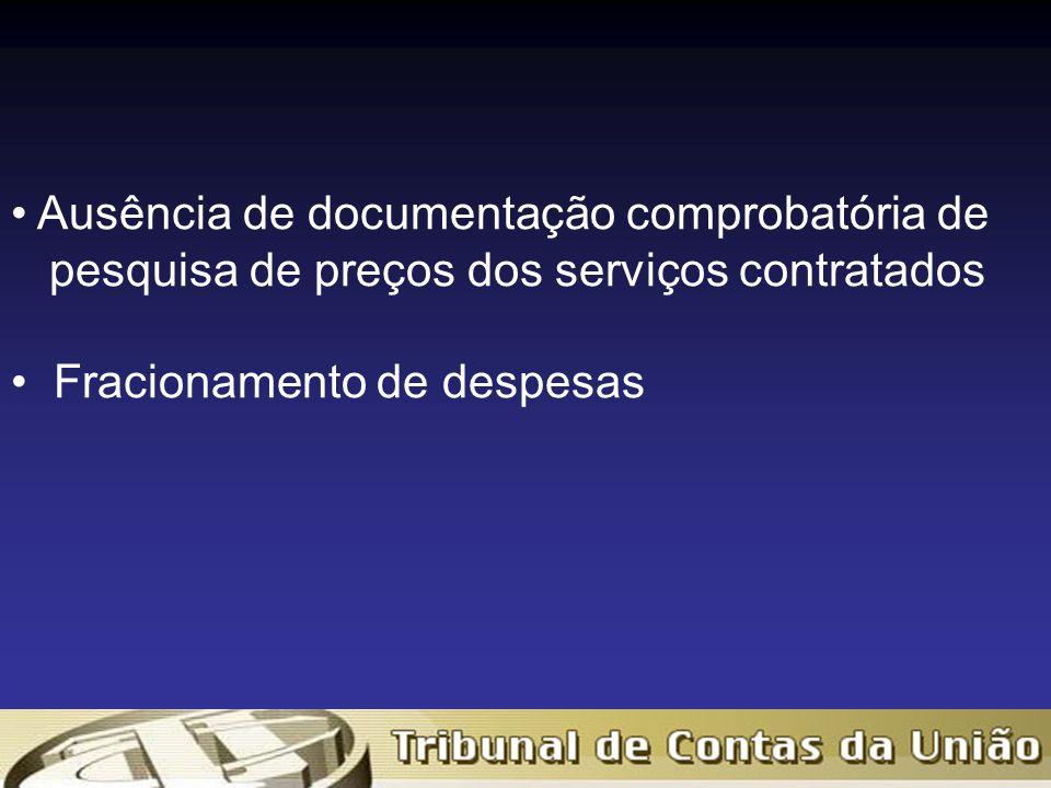 Ausência de documentação comprobatória de pesquisa de preços dos serviços contratados Fracionamento de despesas