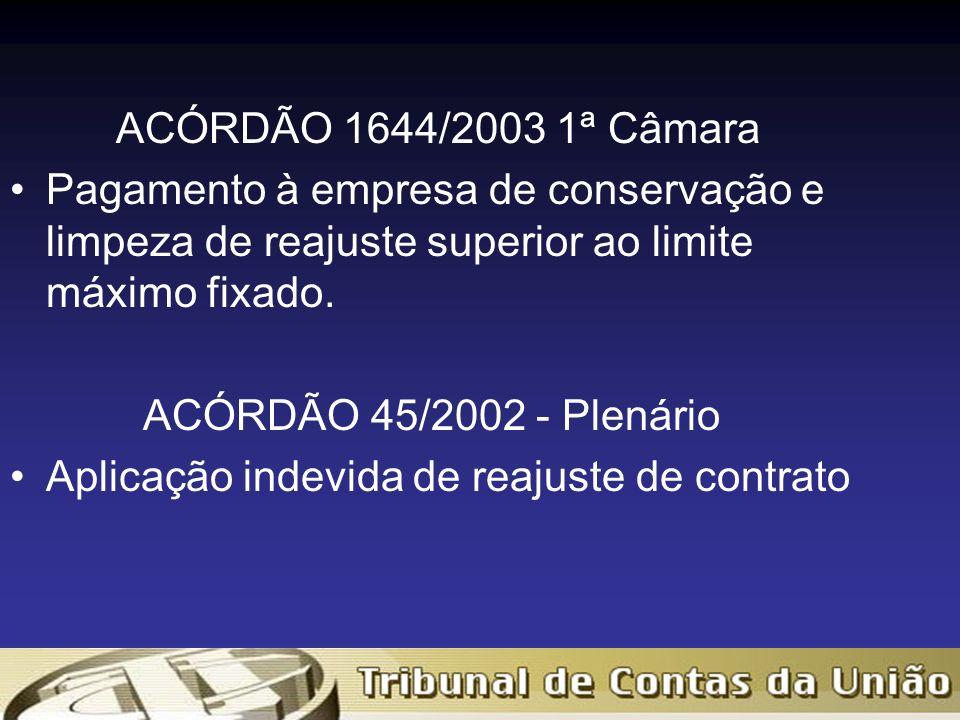 ACÓRDÃO 1644/2003 1ª Câmara Pagamento à empresa de conservação e limpeza de reajuste superior ao limite máximo fixado.
