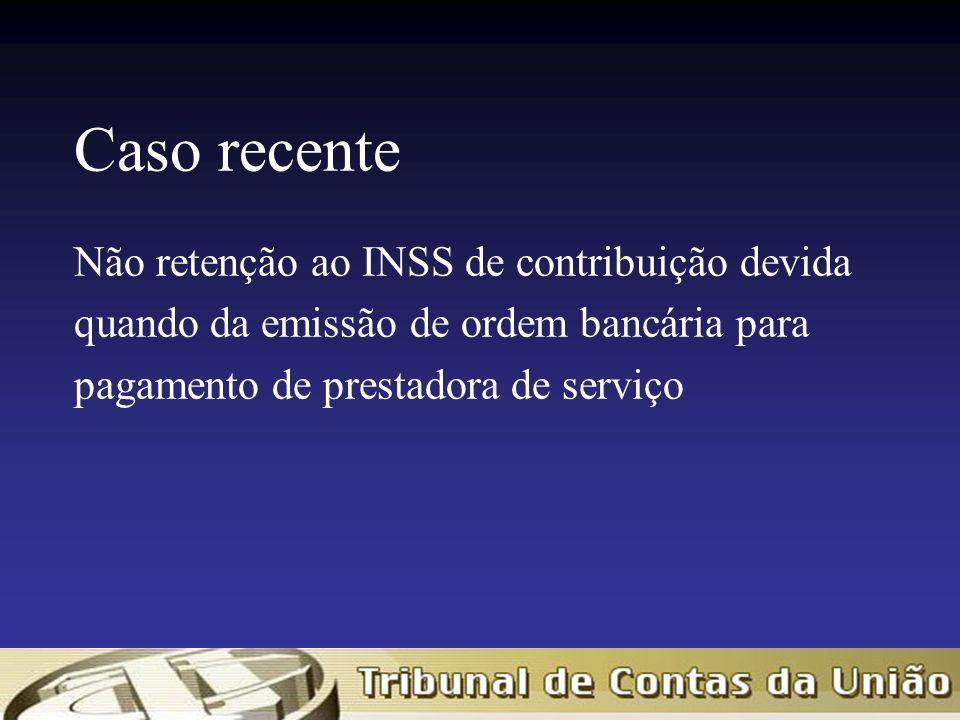 Caso recente Não retenção ao INSS de contribuição devida quando da emissão de ordem bancária para pagamento de prestadora de serviço