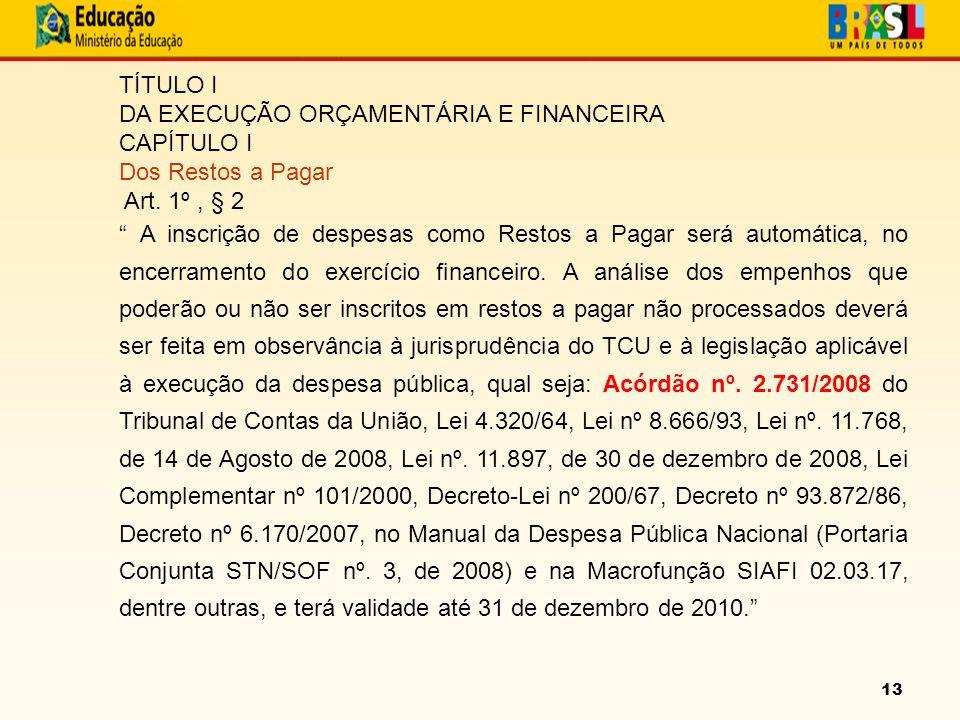 13 TÍTULO I DA EXECUÇÃO ORÇAMENTÁRIA E FINANCEIRA CAPÍTULO I Dos Restos a Pagar Art.