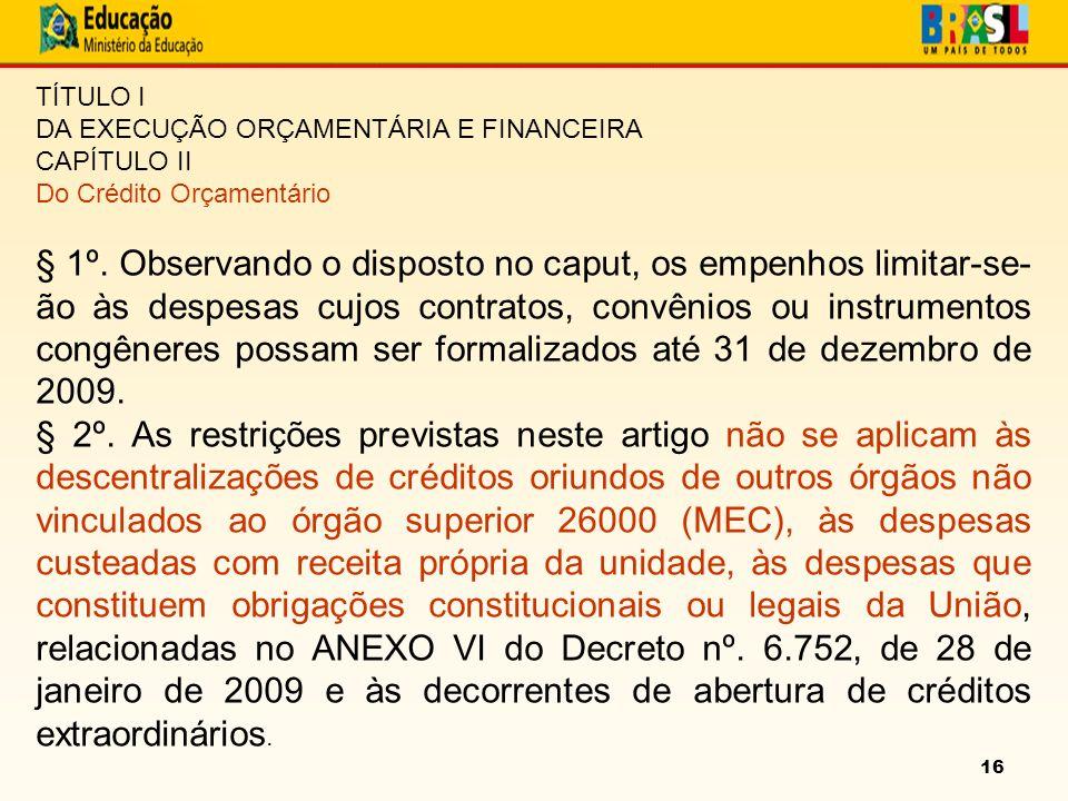 16 TÍTULO I DA EXECUÇÃO ORÇAMENTÁRIA E FINANCEIRA CAPÍTULO II Do Crédito Orçamentário § 1º.