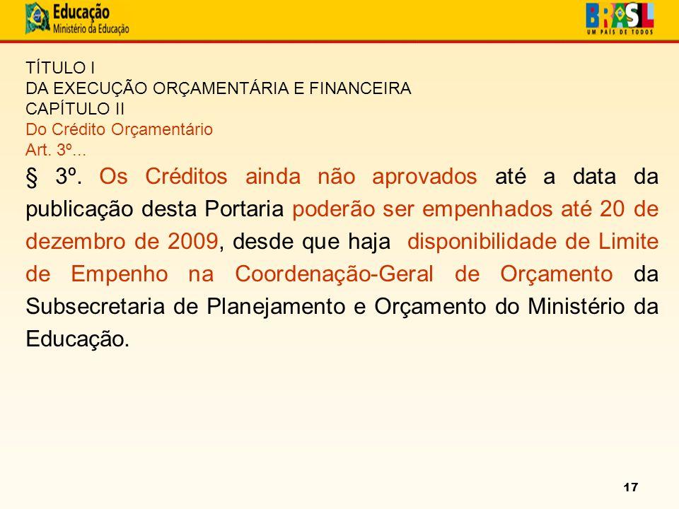 17 TÍTULO I DA EXECUÇÃO ORÇAMENTÁRIA E FINANCEIRA CAPÍTULO II Do Crédito Orçamentário Art.
