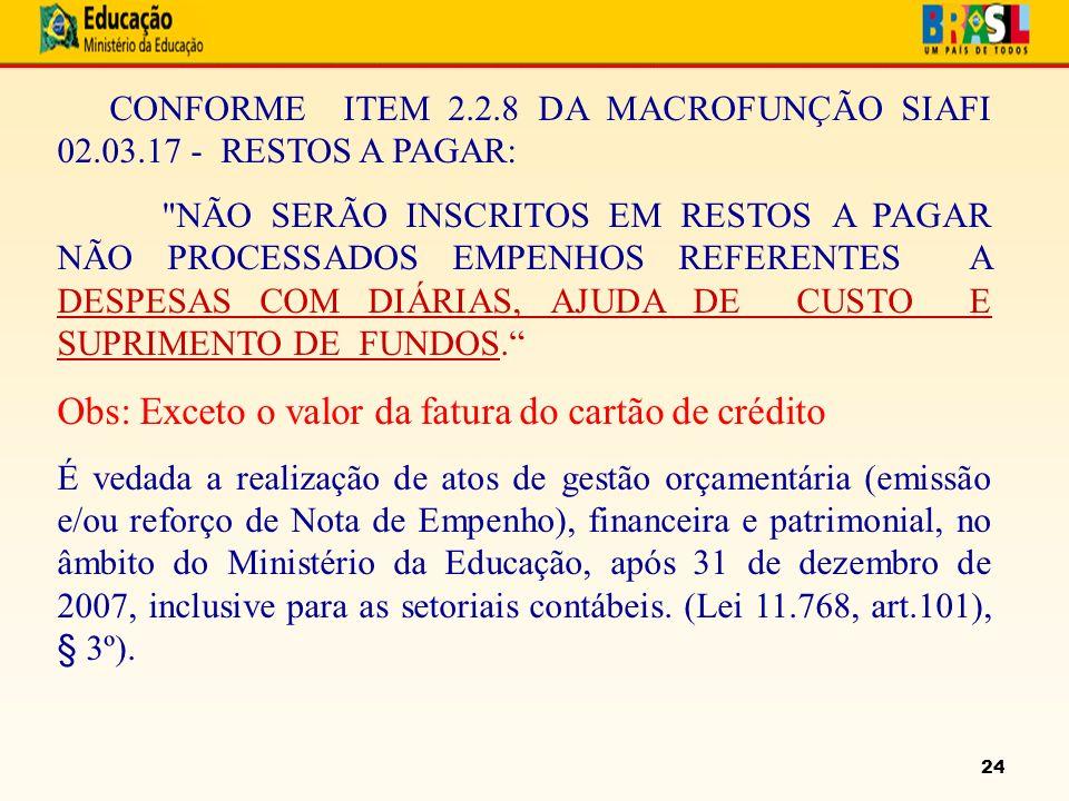 24 CONFORME ITEM 2.2.8 DA MACROFUNÇÃO SIAFI 02.03.17 - RESTOS A PAGAR: NÃO SERÃO INSCRITOS EM RESTOS A PAGAR NÃO PROCESSADOS EMPENHOS REFERENTES A DESPESAS COM DIÁRIAS, AJUDA DE CUSTO E SUPRIMENTO DE FUNDOS.