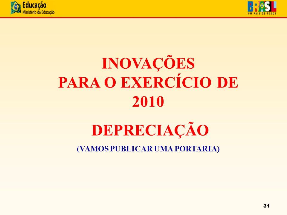 31 INOVAÇÕES PARA O EXERCÍCIO DE 2010 DEPRECIAÇÃO (VAMOS PUBLICAR UMA PORTARIA)