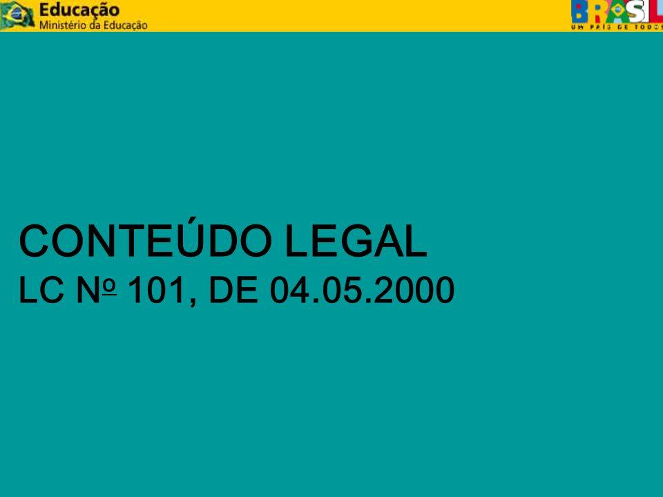 CONTEÚDO LEGAL (LRF) LC N o 101, DE 04.05.2000 zDispor sobre o equilíbrio entre receita e despesa (art.