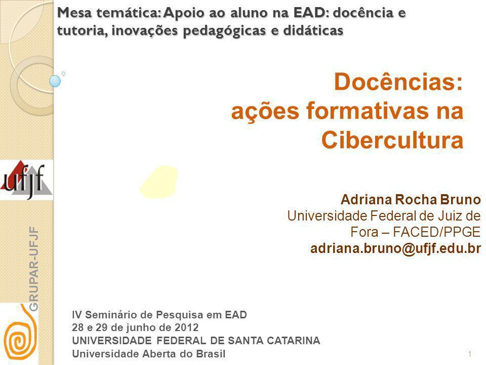 Mesa temática: Apoio ao aluno na EAD: docência e tutoria, inovações pedagógicas e didáticas Adriana Rocha Bruno Universidade Federal de Juiz de Fora –
