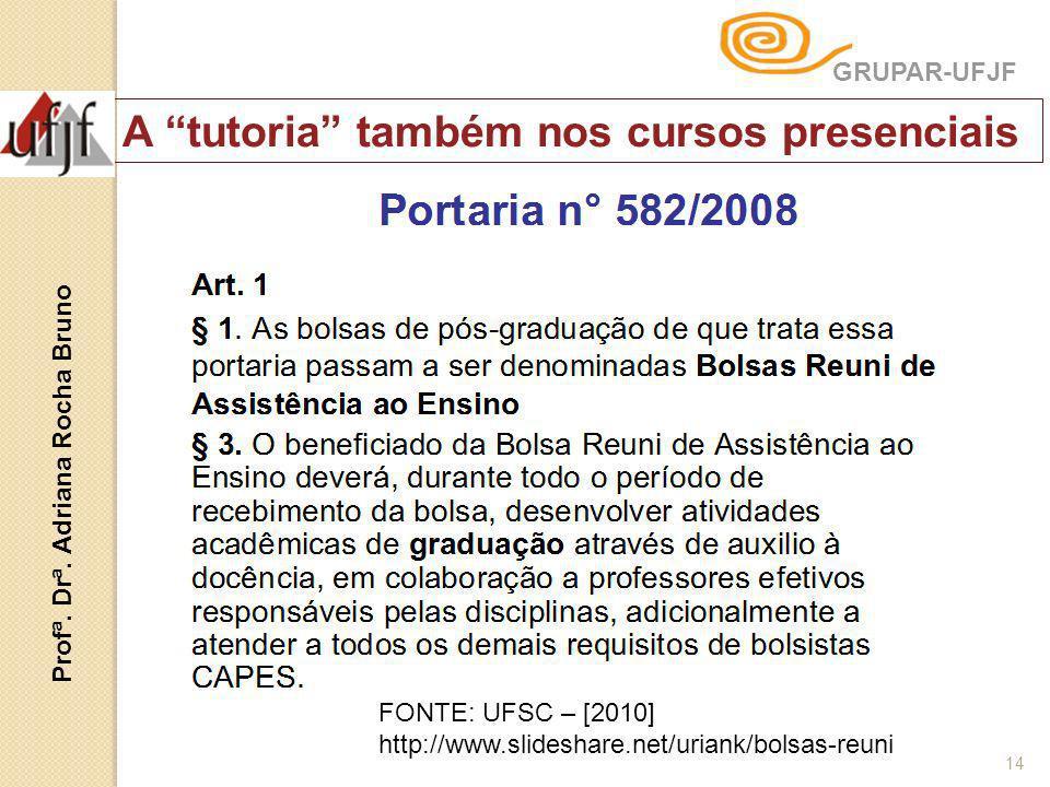 14 A tutoria também nos cursos presenciais FONTE: UFSC – [2010] http://www.slideshare.net/uriank/bolsas-reuni GRUPAR-UFJF Profª. Drª. Adriana Rocha Br