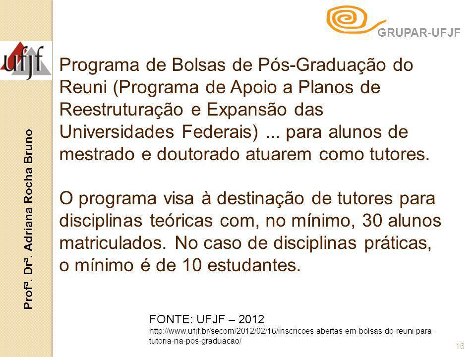 16 Programa de Bolsas de Pós-Graduação do Reuni (Programa de Apoio a Planos de Reestruturação e Expansão das Universidades Federais)... para alunos de